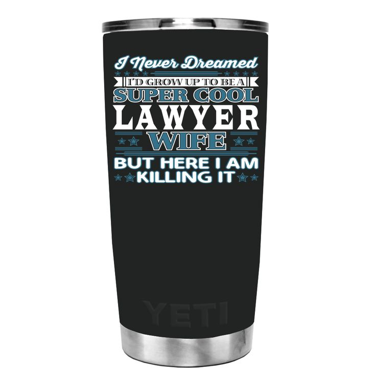 YETI 20 oz I never Dreamed I'd Grow up to be a Super Cool Lawyer Wife on Black Matte Tumbler