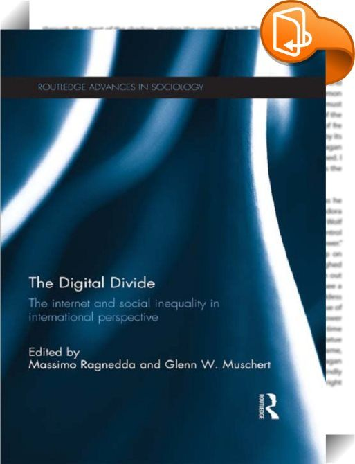 The Digital Divide    :  This book provides an in-depth comparative analysis of inequality and the stratification of the digital sphere.  Grounded in classical sociological theories of inequality, as well as empirical evidence, this book defines 'the digital divide' as the unequal access and utility of internet communications technologies and explores how it has the potential to replicate existing social inequalities, as well as create new forms of stratification. The Digital Divide ex...