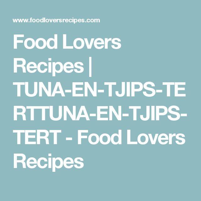 Food Lovers Recipes | TUNA-EN-TJIPS-TERTTUNA-EN-TJIPS-TERT - Food Lovers Recipes