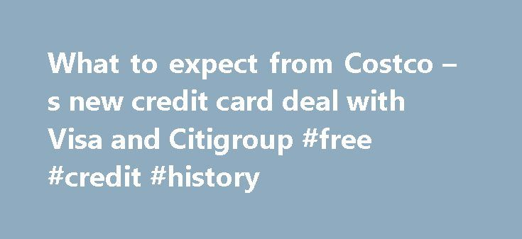 What to expect from Costco – s new credit card deal with Visa and Citigroup #free #credit #history http://credit-loan.remmont.com/what-to-expect-from-costco-s-new-credit-card-deal-with-visa-and-citigroup-free-credit-history/  #new credit card # What to expect from Costco's new credit card deal with Visa and Citigroup FILE – In this Nov. 12, 2014 file photo, Linda Bultema leaves the Costco store in Kalamazoo, Mich. Costco on Monday, March 2, 2015 said it struck a deal for Citi to be the…