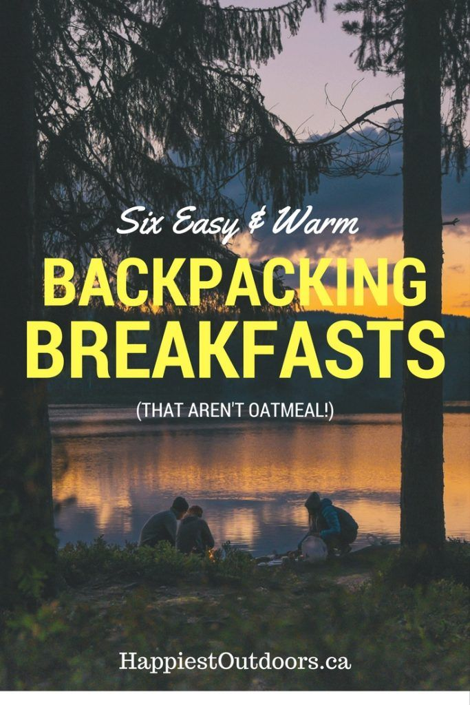 Six Easy and Warm Backpacking Breakfasts - That Aren't Oatmeal. Recipes Included!