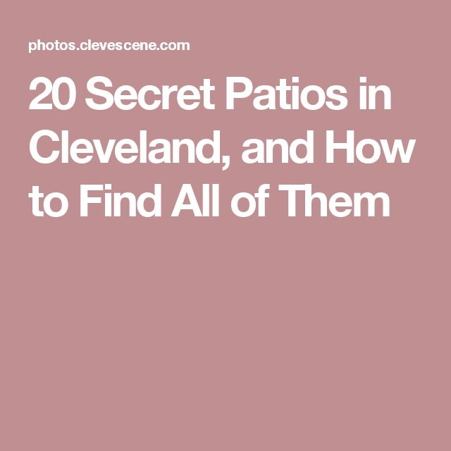 20 Secret Patios in Cleveland, and How to Find All of Them