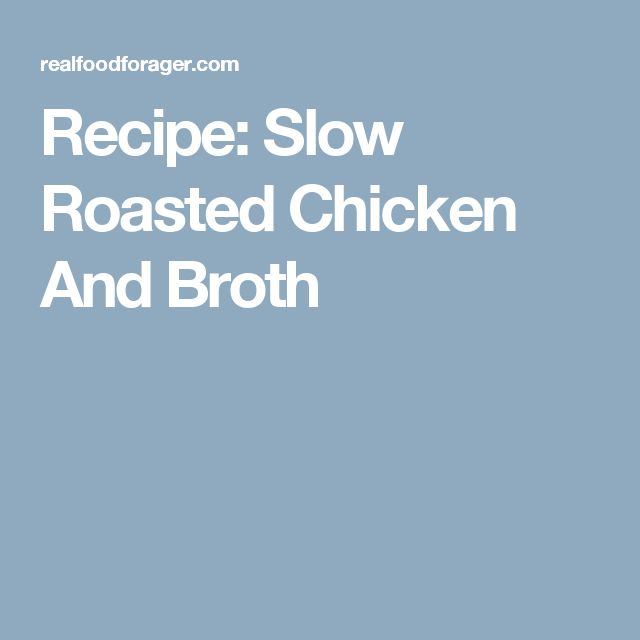 Recipe: Slow Roasted Chicken And Broth