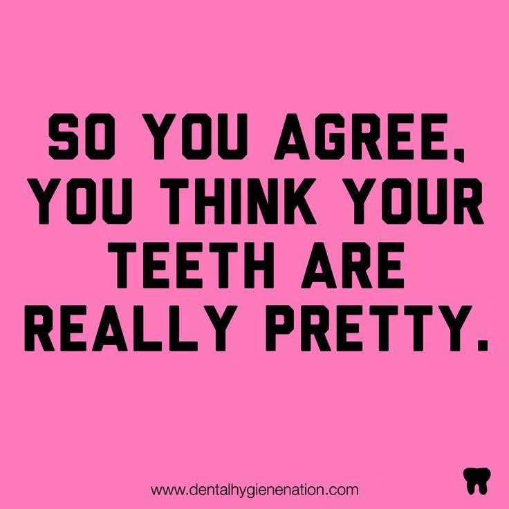 Your teeth are so fetch.   www.dentalhygienenation.com