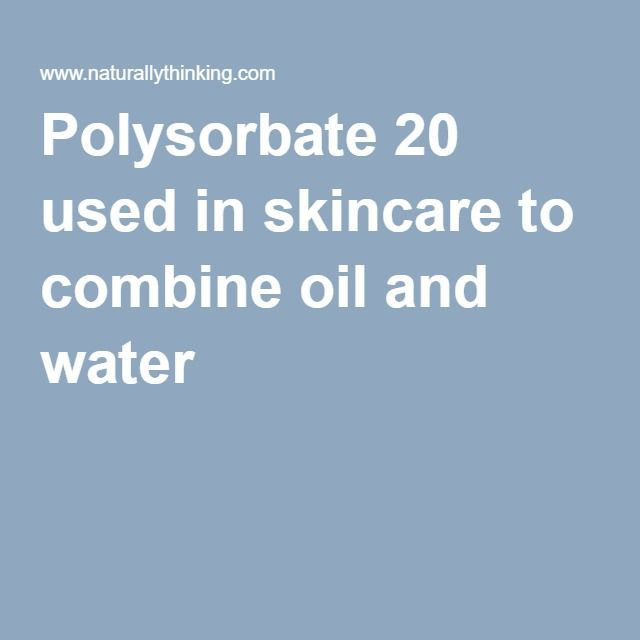 Polysorbate 20 used in skincare to combine oil and water
