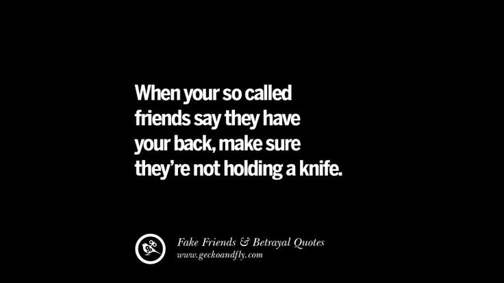 When your so called friends say they have your back, make sure they're not holding a knife. Quotes On Fake Friends That Back Stabbed And Betrayed You Friendship Instagram Pinterest Facebook