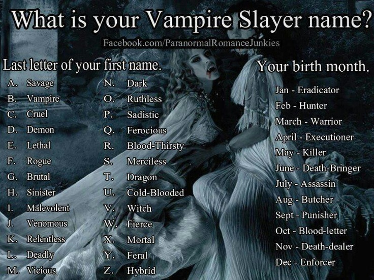 Relentless Death bringer? Vampire slayer? Nah I think you got it wrong, I'm the vampire and imma eat you now...omnomnomnom