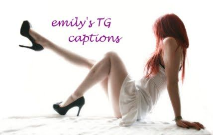 Emily's TG Captions