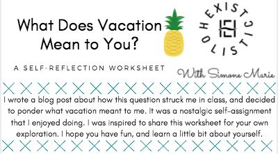 """""""What Does Vacation Mean to You?"""" - I wrote a blog post about how this question struck me in class, and decided to ponder what vacation meant to me. It was a nostalgic self-assignment that I enjoyed doing. I was inspired to share this worksheet for your own exploration. I hope you have fun, and learn a little bit about yourself.  You can easily download it from the link below  https://www.existholistic.com/worksheets ----- Simone xx"""