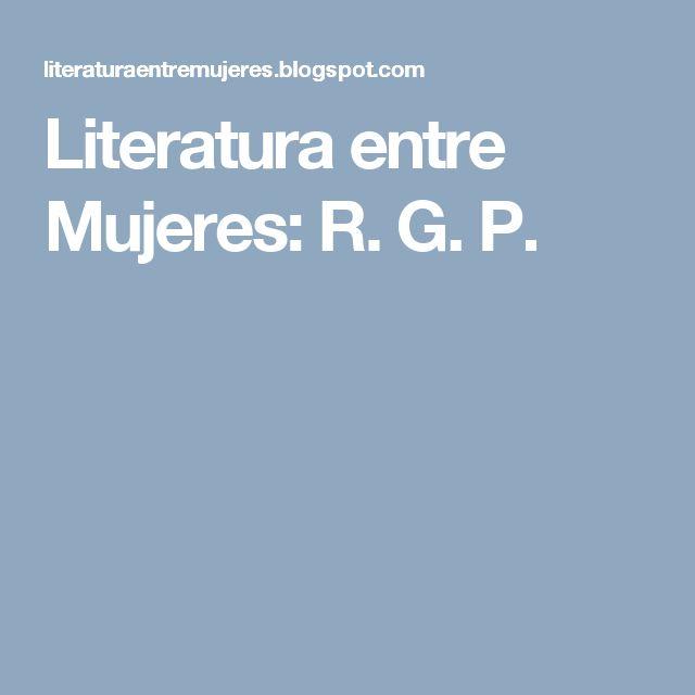 Literatura entre Mujeres: R. G. P.