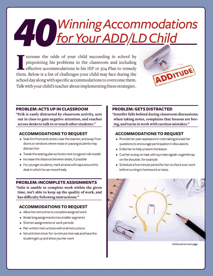 40 Accommodation ideas for students with ADHD - Free download from ADDitudeMag.com. Name the problem, there's an accommodation for that! (Note: All IEP/504 plans must be customized, put into action, and readjusted as necessary to meet the special needs of the individual) More Pins on Advocacy: http://www.pinterest.com/addfreesources/advocacy-help-education/