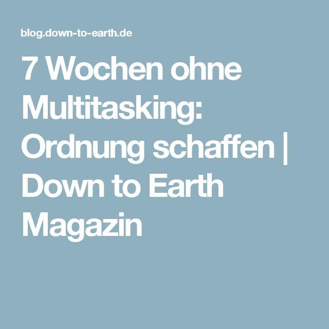 7 Wochen ohne Multitasking: Ordnung schaffen   Down to Earth Magazin
