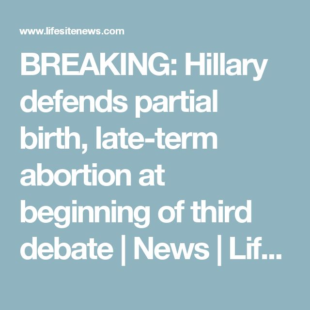 BREAKING: Hillary defends partial birth, late-term abortion at beginning of third debate | News | Lifesitenews  ODD THAT SHE TALKED ABOUT FAITH BEING INCLUDED IN THE DECISION SINCE NOT LONG AGO SHE THOUGHT PEOPLE OF FAITH SHOULD CHANGE OUR VIEWS ABOUT ABORTION!  WHICH IS IT HILLARY?!!!