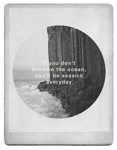 leonard cohen ~ if you don't become the ocean, you'll be seasick everyday