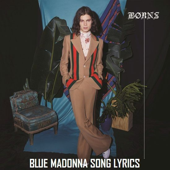 Description:- BLUE MADONNA Song is the new upcoming english song. Which is Sung by famous Singer Borns. Interscope Records music label under which the song is releasing on 12 January 2018. Blue Madonna is the latest album of Singer Borns. Producer of this Song is Jay Tommy English. Genre of this Song Alternative/Indie.
