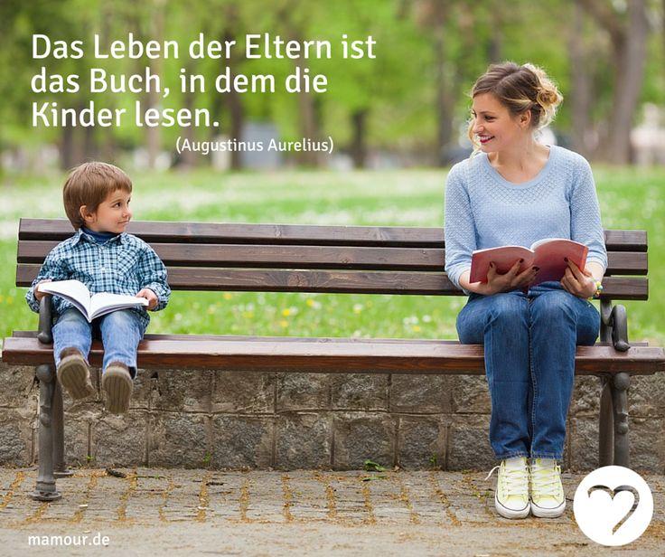 """""""Das Leben der Eltern ist das Buch, in dem die Kinder lesen.""""(Augustinus Aurelius)"""