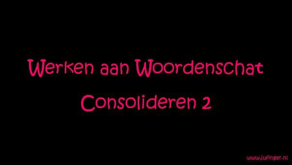 Werken aan Woordenschat - Consolideren 2 - Juf Inger