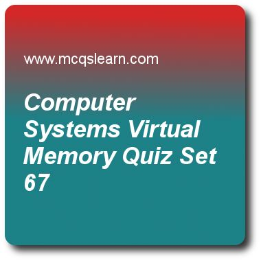 Computer Systems Virtual Memory Quizzes:    computer architecture Quiz 67 Questions and Answers - Practice computer architecture and organization quizzes based questions and answers to study computer systems: virtual memory quiz with answers. Practice MCQs to test learning on computer systems: virtual memory, memory addressing, dependability, memory hierarchy review, multicore processors and performance quizzes. Online computer systems: virtual memory worksheets has study guide as security..