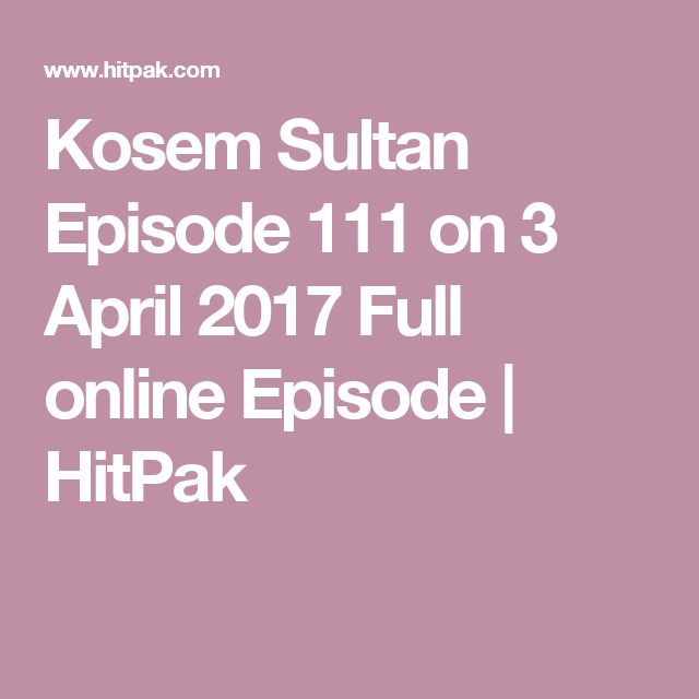 Kosem Sultan Episode 111 on 3 April 2017 Full online Episode | HitPak