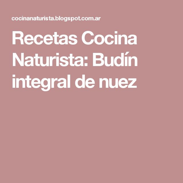 Recetas Cocina Naturista: Budín integral de nuez