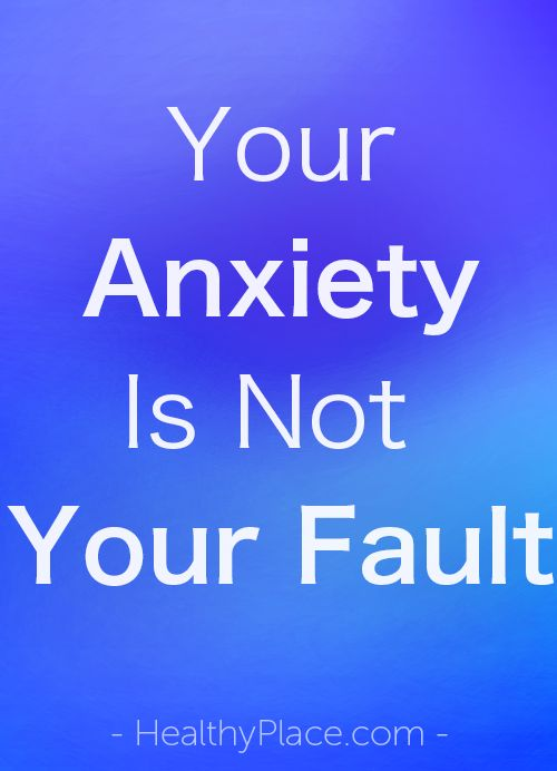 """""""There are many causes of anxiety. You are not one of them. Your anxiety is not your fault and here's why."""" www.HealthyPlace.com"""