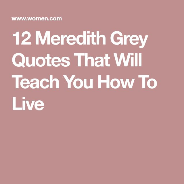 12 Meredith Grey Quotes That Will Teach You How To Live