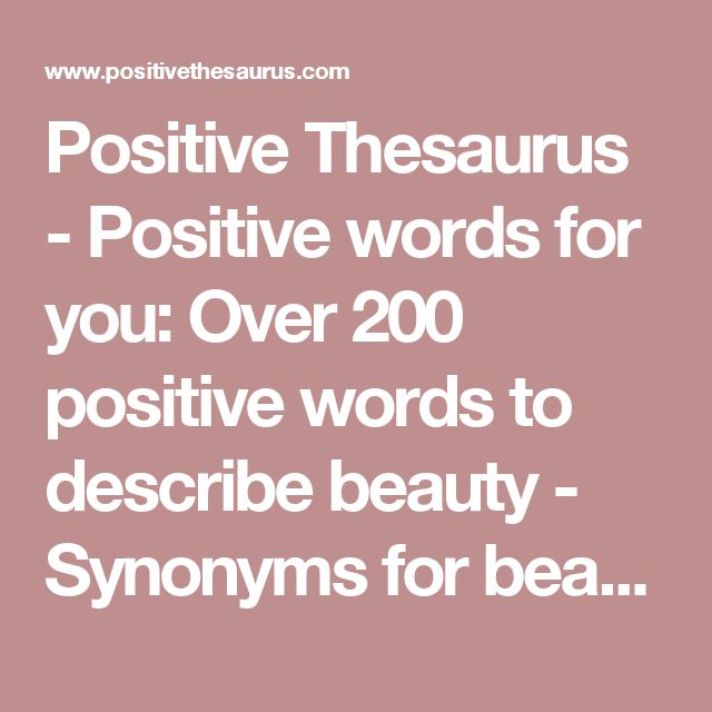 Positive Thesaurus - Positive words for you: Over 200 positive words to describe beauty - Synonyms for beautiful
