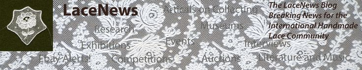 The LaceNews Blog - Breaking News for the International Handmade Lace Community.  Lace events, exhibitions, competitions, interviews, auctions, Ebay Alerts!, Breaking News!, articles on lace-related collecting, monthly featured lace, lectures, original research, and more.  Authored by Dr. Laurie Waters. Currently this is the LaceNews flagship site.