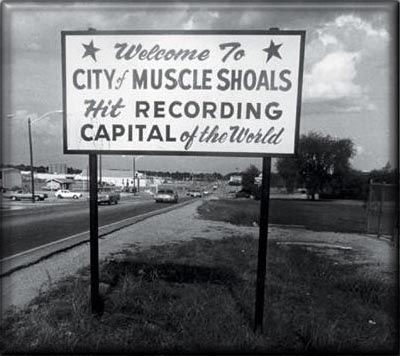 Muscle Shoals, Alabama. Another birthplace of great, great music. Since the 1960's the city has been known for the 'Muscle Shoals Sound' as local recording studios produced hit records that shaped the history of popular music. (V)