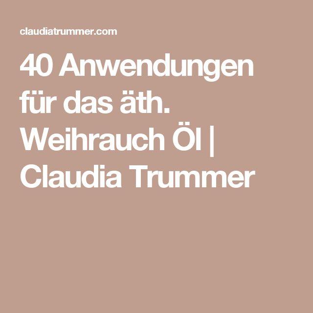 40 Anwendungen für das äth. Weihrauch Öl  | Claudia Trummer