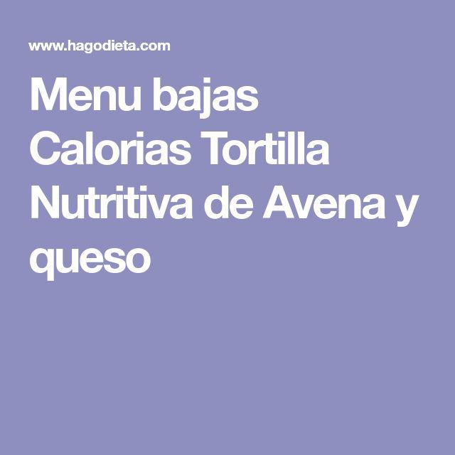 Menu bajas Calorias Tortilla Nutritiva de Avena y queso