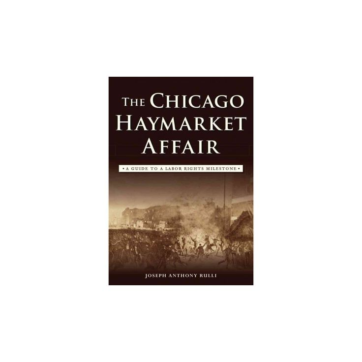 Chicago Haymarket Affair : A Guide to a Labor Rights Milestone (Paperback) (Joseph Anthony Rulli)