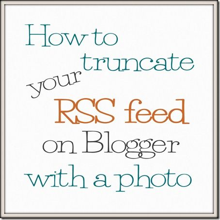 How to truncate your RSS feed on Blogger (and yes, you can have a photo)