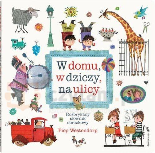 W domu, w dziczy, na ulicy Rozbrykany słownik obrazkowy Westendorp Fiep Dwie Siostry.Księgarnia internetowa Czytam.pl