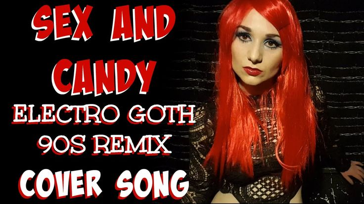 Sex and Candy - Electro Goth 90s Remix - Marcy Playground Cover Song