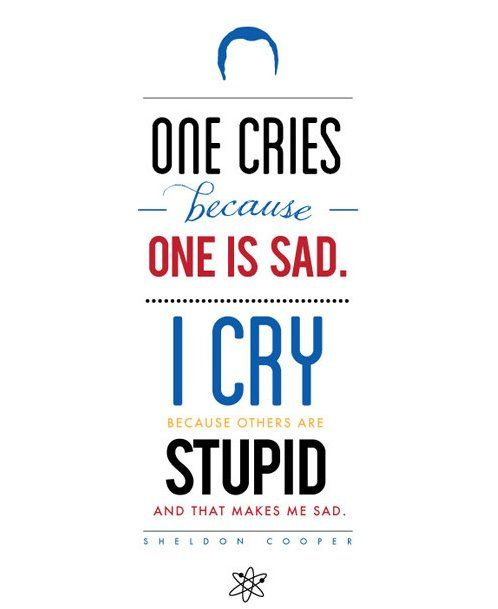 """One Cries Because One Is Sad"" ~ Sheldon Cooper ~ Big Bang Theory ~ Quote Poster by Carol (popartpress)"