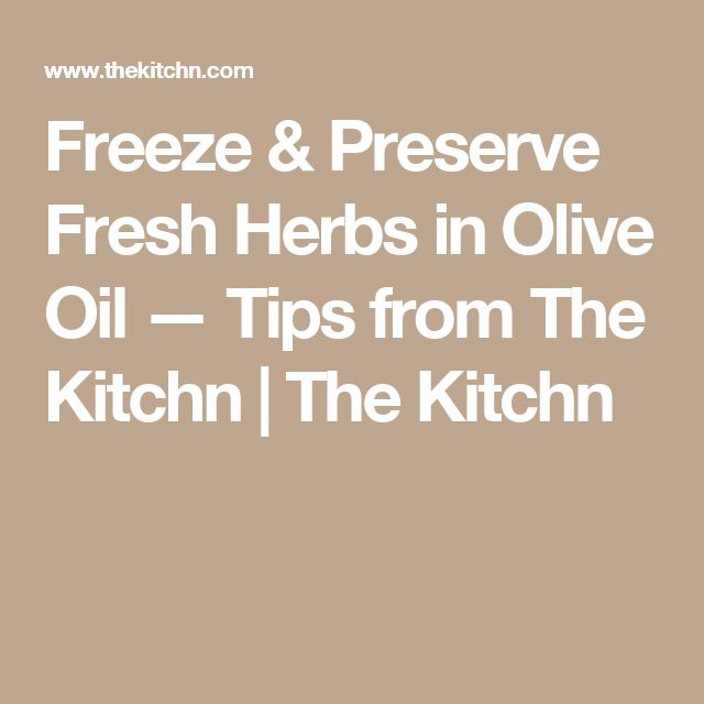 Freeze & Preserve Fresh Herbs in Olive Oil — Tips from The Kitchn | The Kitchn