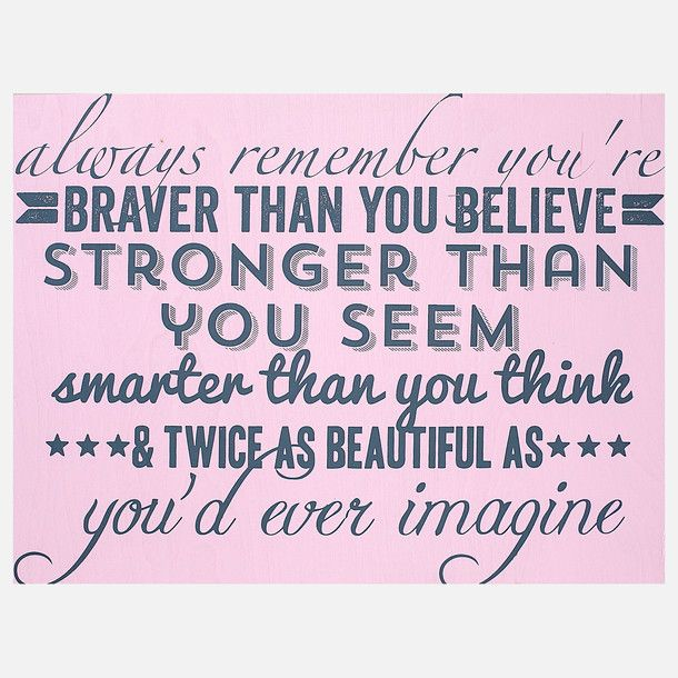 You Think Quotes: Always Remember You're Braver Than You Believe, Stronger