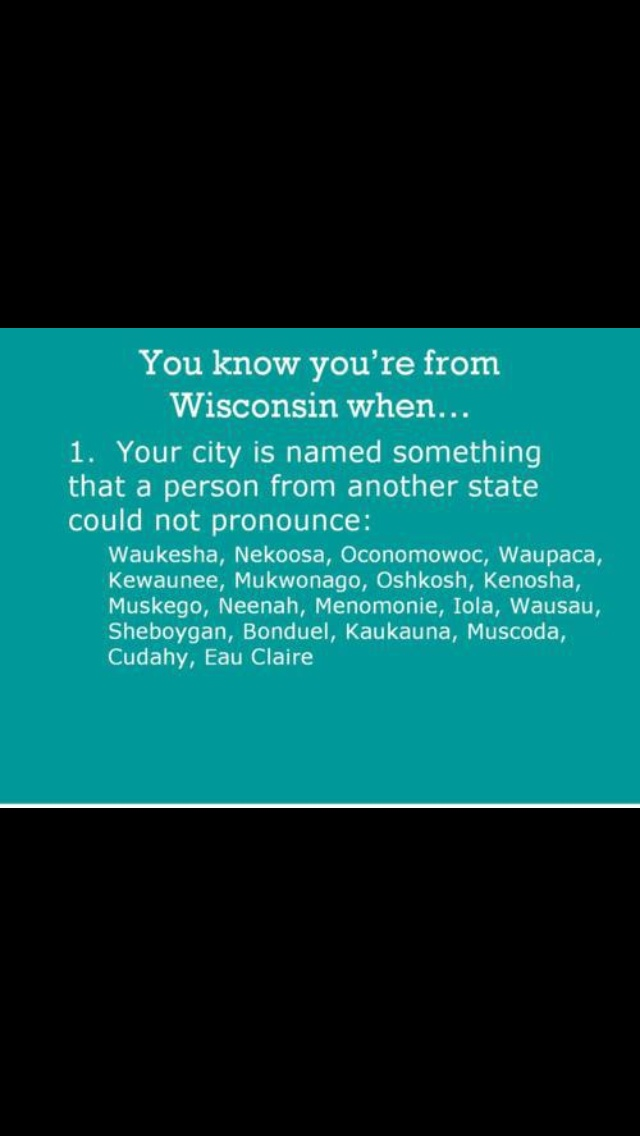 You know your from Wisconsin when... a couple more could be added to this list like Shawano
