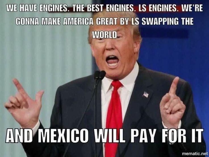 #Car_Memes #LS_Swap #Engines #MakeAmericaGreat #PetroHead #GearHead #Trump_Memes