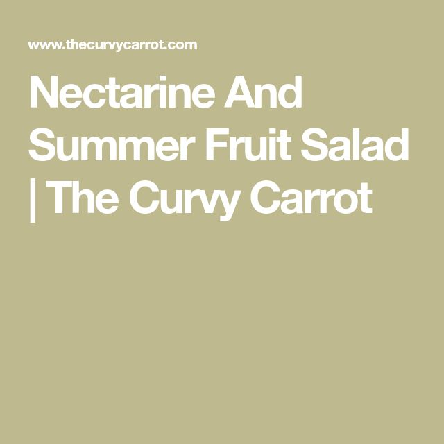 Nectarine And Summer Fruit Salad   The Curvy Carrot