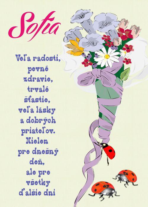 Sofia Veľa radosti, pevné zdravie, trvalé šťastie, veľa lásky a dobrých priateľov. Nielen pre dnešný deň, ale pre všetky ďalšie dni