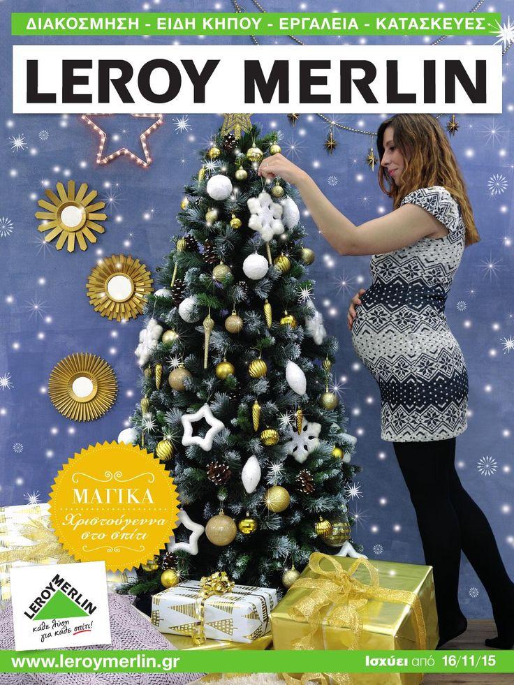 Leroy Merlin. Online φυλλάδιο «Μαγικά Χριστούγεννα στο σπίτι». Το φυλλάδιο προσφορών & προϊόντων (12 σελ) ισχύει από σήμερα 16.11.2015. Ξεφυλλίστε το online στο : http://www.helppost.gr/prosfores/home-stores/leroy-merlin/