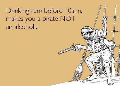 """I just saw this saying for the first time on a sign at Gilligan's on Siesta Key! """"Drinking rum before 10 am makes you a pirate NOT an alcoholic."""""""