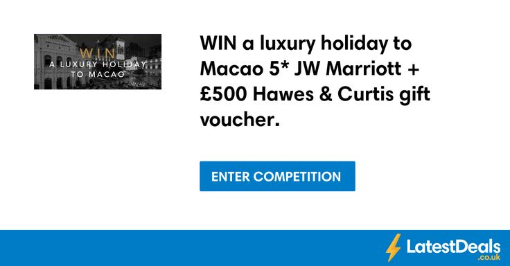 WIN a luxury holiday to Macao 5* JW Marriott + £500 Hawes & Curtis gift voucher.