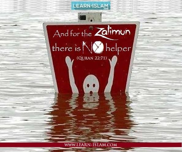 """""""And for the Zalimun (wrongdoers, polytheists and disbelievers in the Oneness of Allah) there is no helper.'' (22:71)"""
