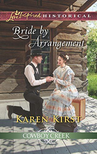Bride By Arrangement Cowboy Creek Karen Kirst Mail Order Matchmaking Newly Minted Sheriff Noah Burgess Doesnt Want A Wife Despite His Fr