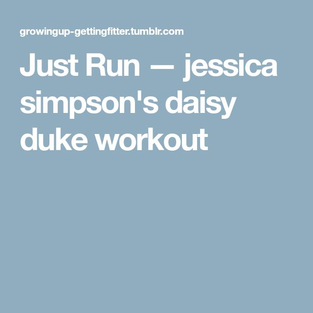 Just Run — jessica simpson's daisy duke workout
