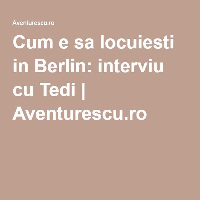 Cum e sa locuiesti in Berlin: interviu cu Tedi   Aventurescu.ro