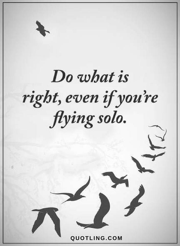 Quotes Do what is right, even if you are flying solo.